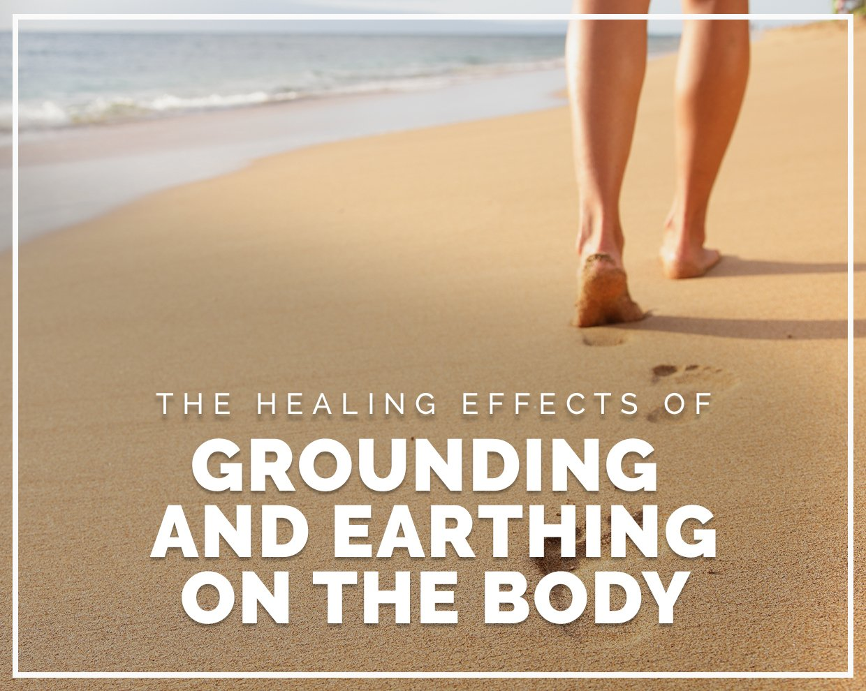 The healing effects of grounding and earthing on the body