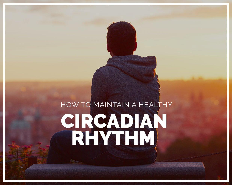 How to maintain a healthy circadian rhythm
