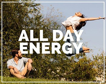 How do I achieve all day energy?